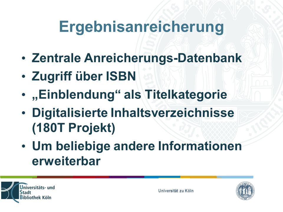 """Universität zu Köln Ergebnisanreicherung Zentrale Anreicherungs-Datenbank Zugriff über ISBN """"Einblendung als Titelkategorie Digitalisierte Inhaltsverzeichnisse (180T Projekt) Um beliebige andere Informationen erweiterbar"""