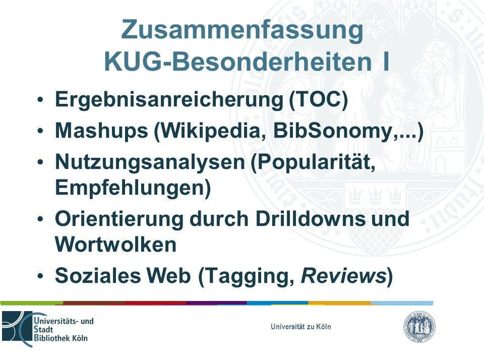 Zusammenfassung KUG-Besonderheiten I Ergebnisanreicherung (TOC) Mashups (Wikipedia, BibSonomy,...) Nutzungsanalysen (Popularität, Empfehlungen) Orientierung durch Drilldowns und Wortwolken Soziales Web (Tagging, Reviews)