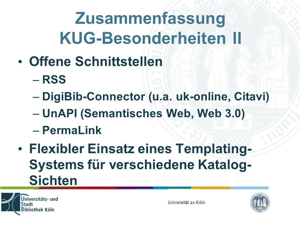 Universität zu Köln Zusammenfassung KUG-Besonderheiten II Offene Schnittstellen – RSS – DigiBib-Connector (u.a.