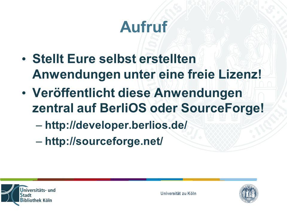 Universität zu Köln Aufruf Stellt Eure selbst erstellten Anwendungen unter eine freie Lizenz.