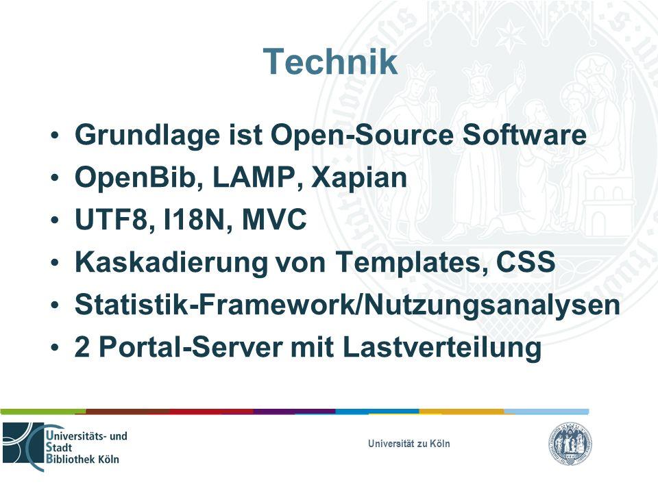 Universität zu Köln Technik Grundlage ist Open-Source Software OpenBib, LAMP, Xapian UTF8, I18N, MVC Kaskadierung von Templates, CSS Statistik-Framework/Nutzungsanalysen 2 Portal-Server mit Lastverteilung