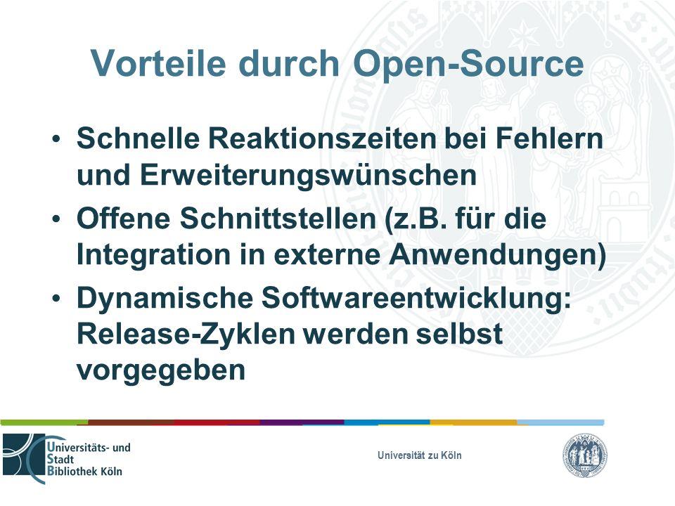 Universität zu Köln Vorteile durch Open-Source Schnelle Reaktionszeiten bei Fehlern und Erweiterungswünschen Offene Schnittstellen (z.B.