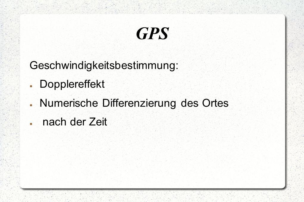 GPS Geschwindigkeitsbestimmung: ● Dopplereffekt ● Numerische Differenzierung des Ortes ● nach der Zeit