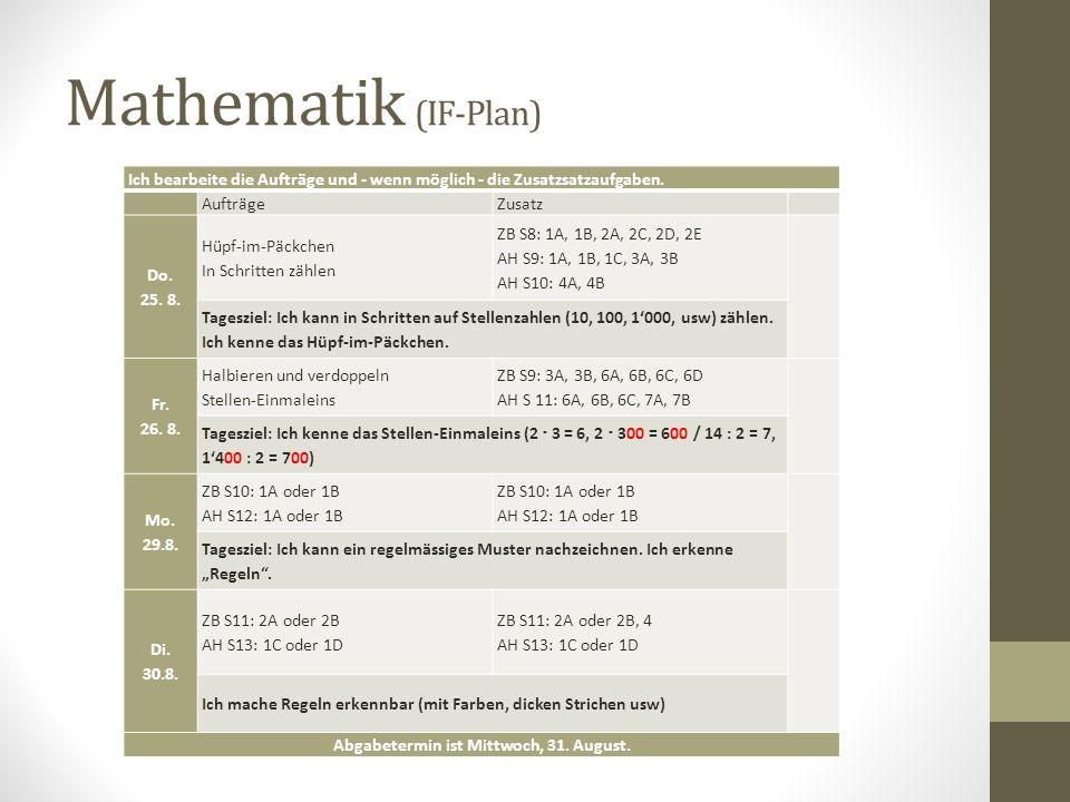 Mathematik (Regelplan) Ich bearbeite die Aufträge und - wenn möglich - die Zusatzsatzaufgaben. AufträgeZusatz Do. 25. 8. ZB S8: 1A, 1B, 2A, 2C, 2D, 2E