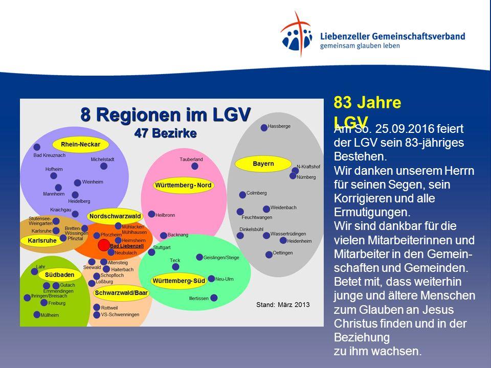 83 Jahre LGV Am So. 25.09.2016 feiert der LGV sein 83-jähriges Bestehen. Wir danken unserem Herrn für seinen Segen, sein Korrigieren und alle Ermutigu