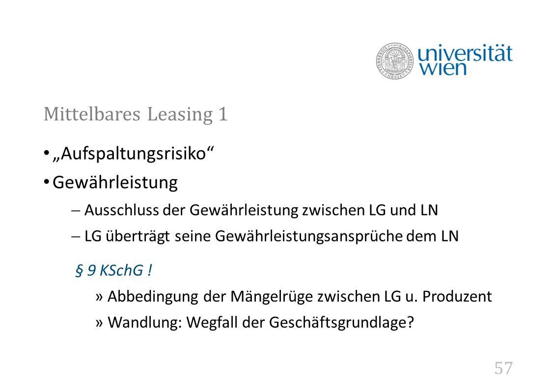 """57 Mittelbares Leasing 1 """"Aufspaltungsrisiko Gewährleistung  Ausschluss der Gewährleistung zwischen LG und LN  LG überträgt seine Gewährleistungsansprüche dem LN § 9 KSchG ."""