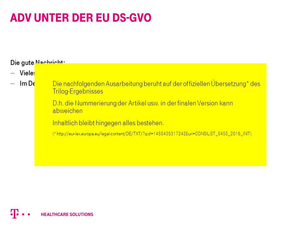ADV unter der EU DS-GVO Die gute Nachricht:  Vieles kommt einem bekannt vor …  Im Detail ist da vielleicht doch das eine oder andere Erwähnenswerte … Die nachfolgenden Ausarbeitung beruht auf der offiziellen Übersetzung* des Trilog-Ergebnisses D.h.