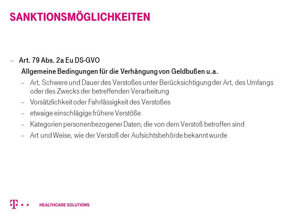 Sanktionsmöglichkeiten  Art. 79 Abs. 2a Eu DS-GVO Allgemeine Bedingungen für die Verhängung von Geldbußen u.a.  Art, Schwere und Dauer des Verstoßes