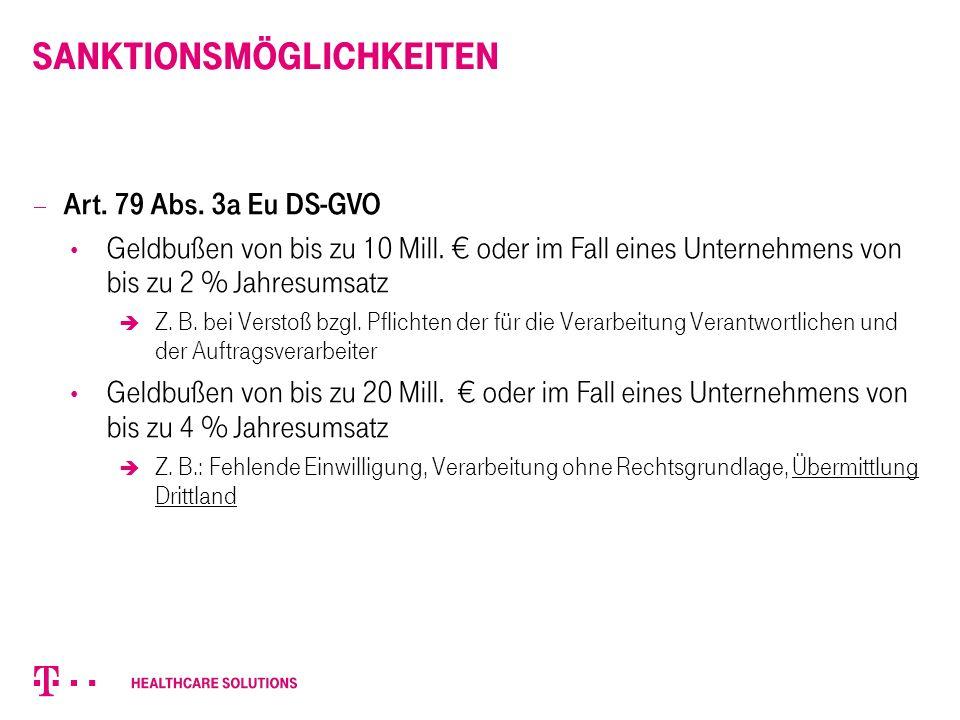 Sanktionsmöglichkeiten  Art. 79 Abs. 3a Eu DS-GVO Geldbußen von bis zu 10 Mill. € oder im Fall eines Unternehmens von bis zu 2 % Jahresumsatz  Z. B.