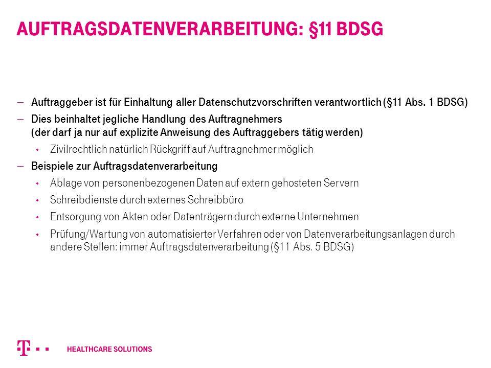 Auftragsdatenverarbeitung: §11 BDSG  Auftraggeber ist für Einhaltung aller Datenschutzvorschriften verantwortlich (§11 Abs. 1 BDSG)  Dies beinhaltet
