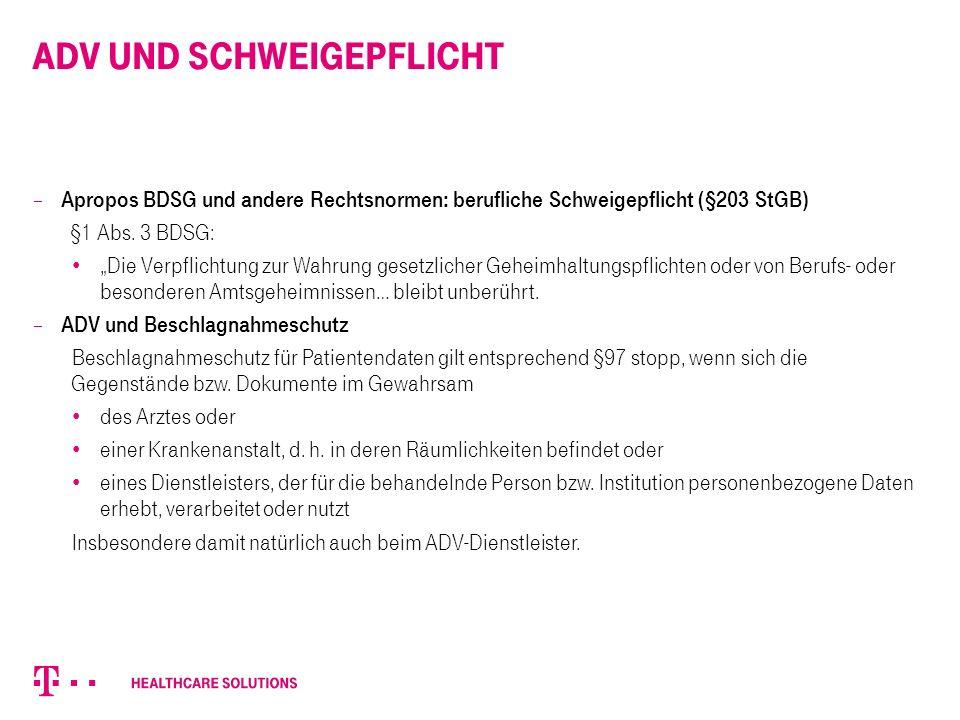 """ADV und Schweigepflicht  Apropos BDSG und andere Rechtsnormen: berufliche Schweigepflicht (§203 StGB) §1 Abs. 3 BDSG: """"Die Verpflichtung zur Wahrung"""