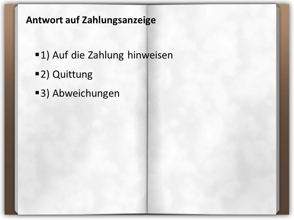 Antwort auf Zahlungsanzeige  1) Auf die Zahlung hinweisen  2) Quittung  3) Abweichungen