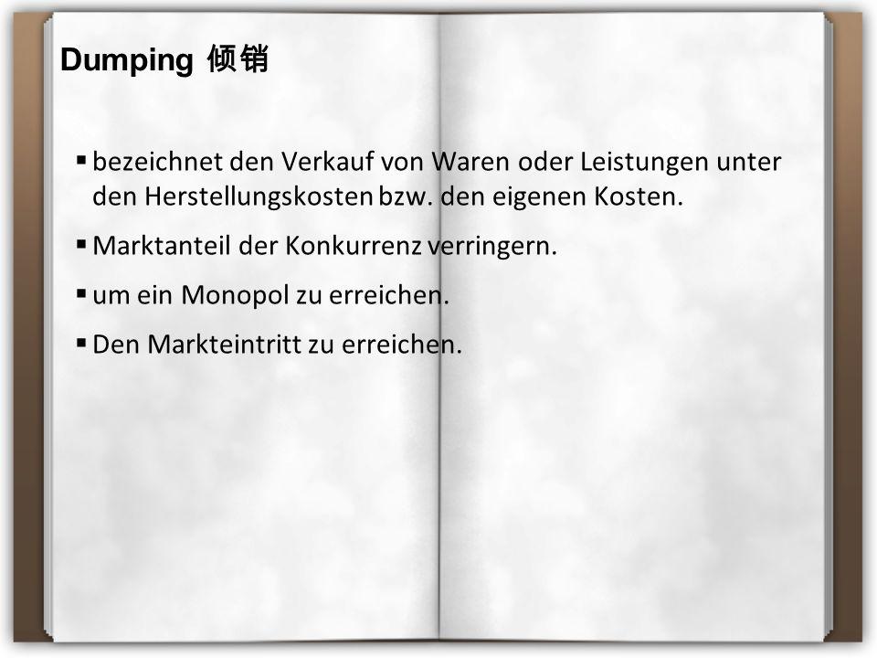 Dumping 倾销  bezeichnet den Verkauf von Waren oder Leistungen unter den Herstellungskosten bzw.