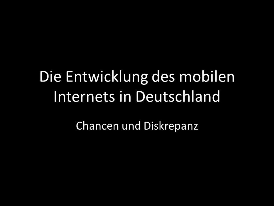 Die Entwicklung des mobilen Internets in Deutschland Chancen und Diskrepanz