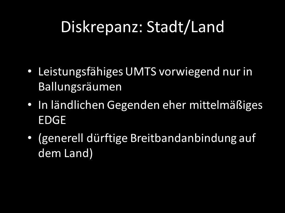 Diskrepanz: Stadt/Land Leistungsfähiges UMTS vorwiegend nur in Ballungsräumen In ländlichen Gegenden eher mittelmäßiges EDGE (generell dürftige Breitbandanbindung auf dem Land)