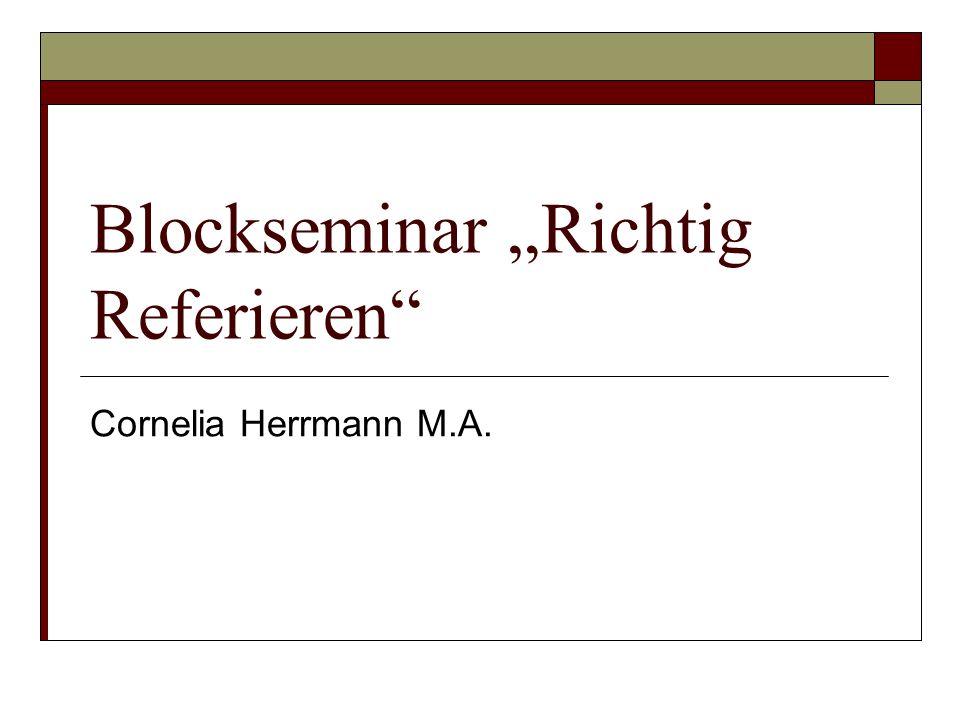 """Blockseminar """"Richtig Referieren Cornelia Herrmann M.A."""