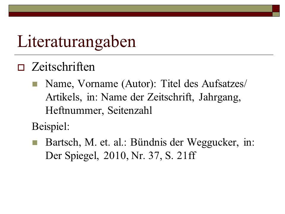 Literaturangaben  Zeitschriften Name, Vorname (Autor): Titel des Aufsatzes/ Artikels, in: Name der Zeitschrift, Jahrgang, Heftnummer, Seitenzahl Beispiel: Bartsch, M.