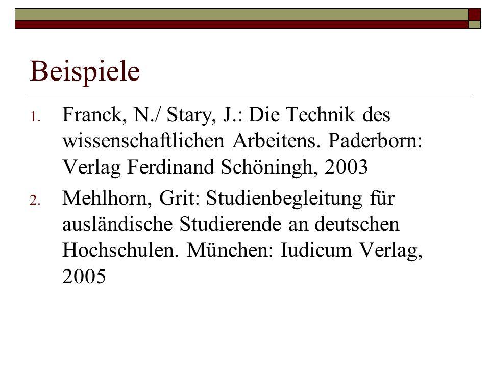 Beispiele 1. Franck, N./ Stary, J.: Die Technik des wissenschaftlichen Arbeitens.