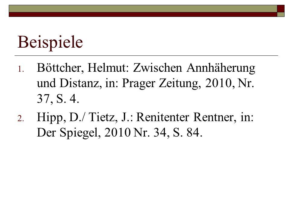 Beispiele 1. Böttcher, Helmut: Zwischen Annhäherung und Distanz, in: Prager Zeitung, 2010, Nr.