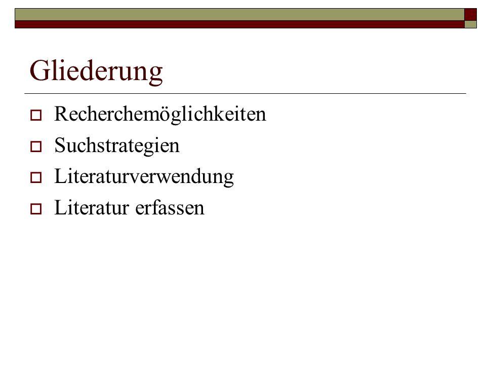 Gliederung  Recherchemöglichkeiten  Suchstrategien  Literaturverwendung  Literatur erfassen