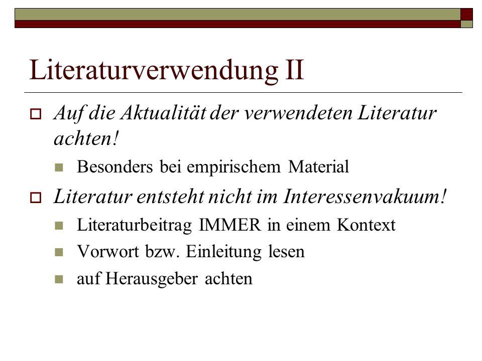 Literaturverwendung II  Auf die Aktualität der verwendeten Literatur achten.