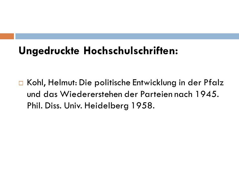 Ungedruckte Hochschulschriften:  Kohl, Helmut: Die politische Entwicklung in der Pfalz und das Wiedererstehen der Parteien nach 1945.