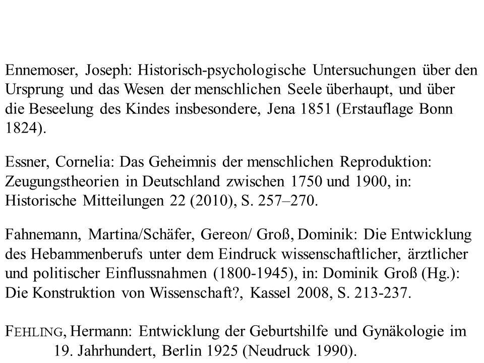Ennemoser, Joseph: Historisch-psychologische Untersuchungen über den Ursprung und das Wesen der menschlichen Seele überhaupt, und über die Beseelung des Kindes insbesondere, Jena 1851 (Erstauflage Bonn 1824).