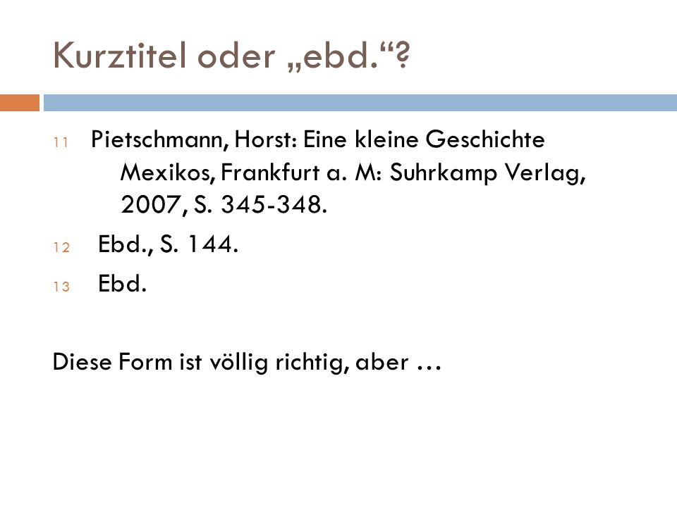 """Kurztitel oder """"ebd. . 11 Pietschmann, Horst: Eine kleine Geschichte Mexikos, Frankfurt a."""