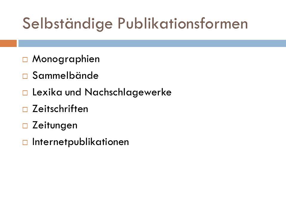 Unselbständige Publikationsformen  Aufsätze in Sammelbänden  Aufsätze in Zeitschriften  Artikel in Zeitungen  Artikel in Lexika oder sonstigen Nachschlagewerken  Rezensionen in Zeitschriften