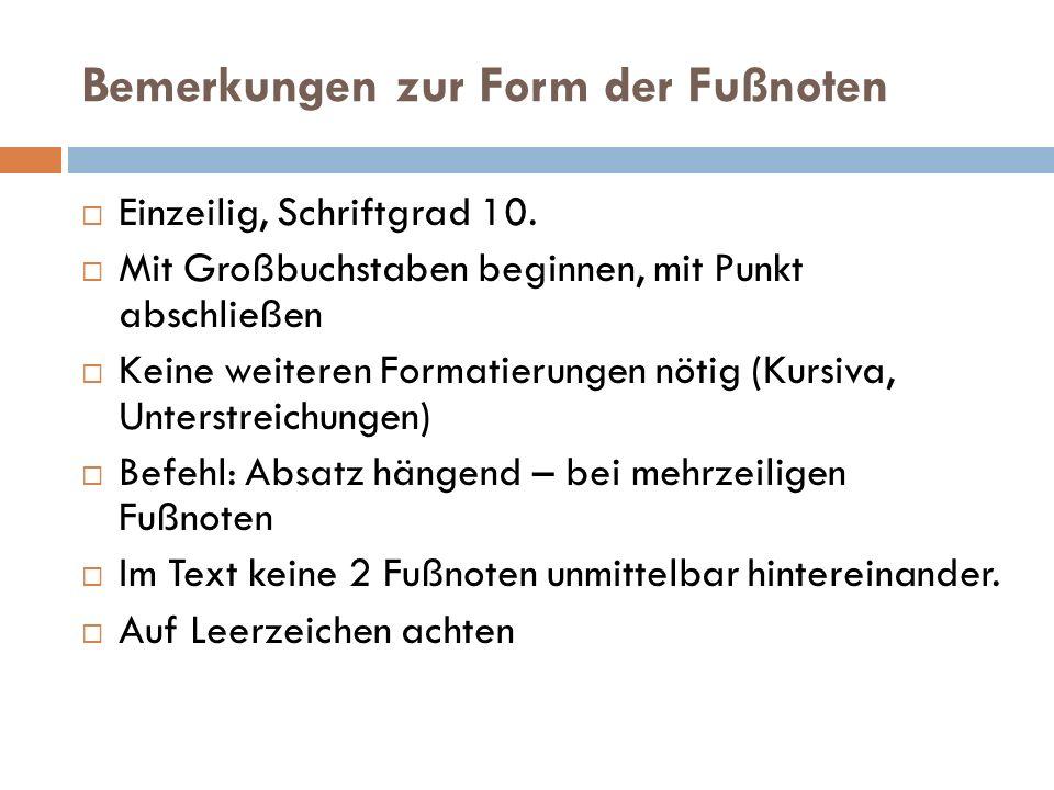 Bemerkungen zur Form der Fußnoten  Einzeilig, Schriftgrad 10.