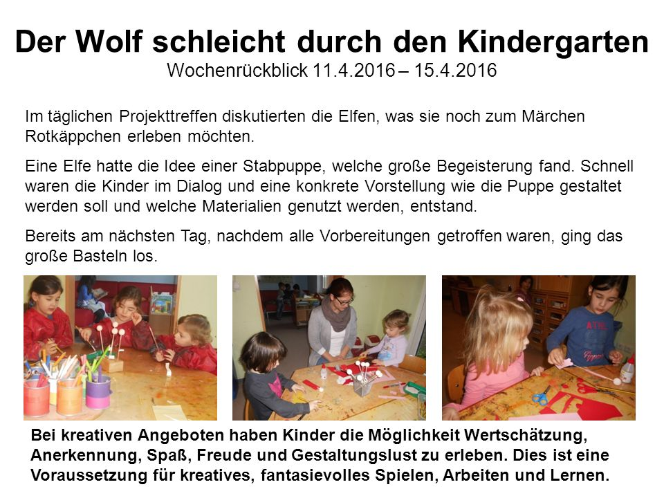 Der Wolf schleicht durch den Kindergarten Wochenrückblick 11.4.2016 – 15.4.2016 Im täglichen Projekttreffen diskutierten die Elfen, was sie noch zum Märchen Rotkäppchen erleben möchten.