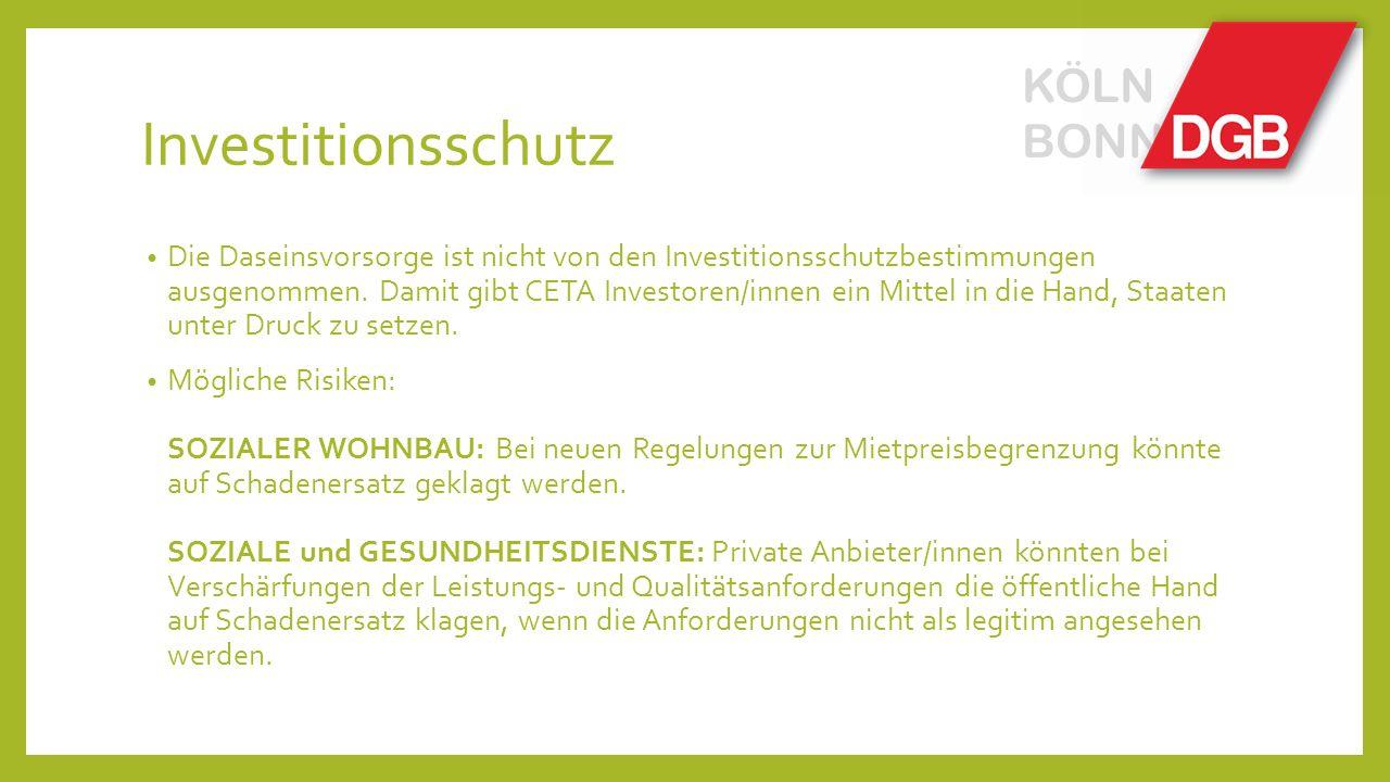 Investitionsschutz Die Daseinsvorsorge ist nicht von den Investitionsschutzbestimmungen ausgenommen. Damit gibt CETA Investoren/innen ein Mittel in di