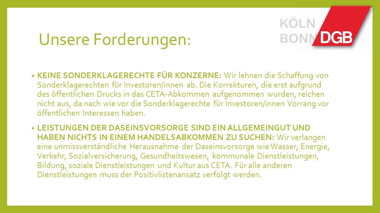 Unsere Forderungen: KEINE SONDERKLAGERECHTE FÜR KONZERNE: Wir lehnen die Schaffung von Sonderklagerechten für Investoren/innen ab.
