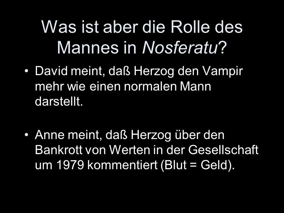 Was ist aber die Rolle des Mannes in Nosferatu.