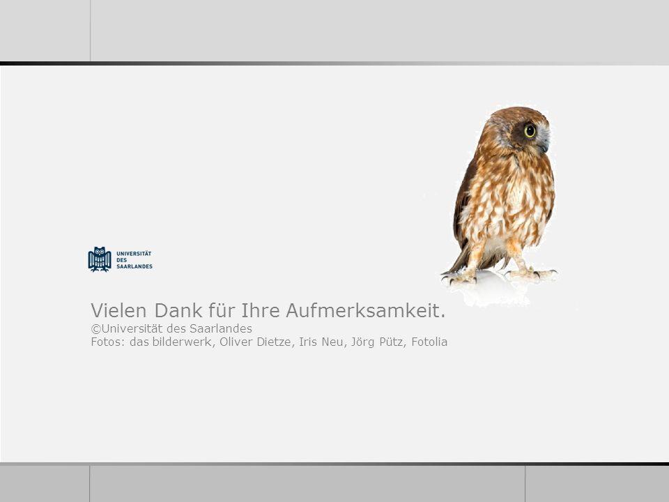Vielen Dank für Ihre Aufmerksamkeit. ©Universität des Saarlandes Fotos: das bilderwerk, Oliver Dietze, Iris Neu, Jörg Pütz, Fotolia