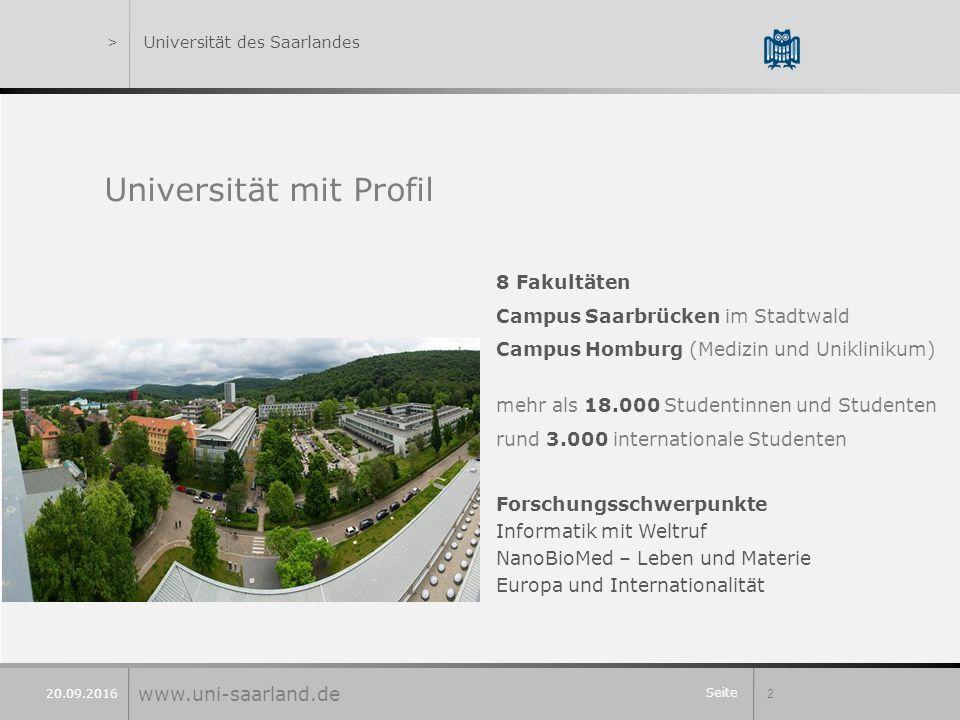 Seite 2 20.09.2016 >Universität des Saarlandes Universität mit Profil 8 Fakultäten Campus Saarbrücken im Stadtwald Campus Homburg (Medizin und Uniklin
