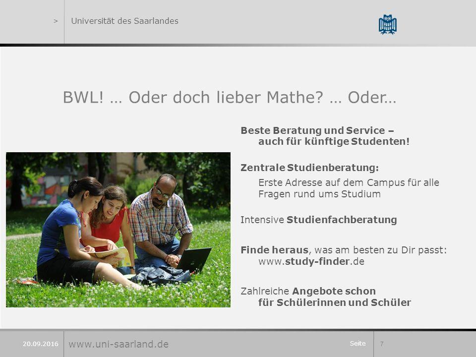 Seite 7 20.09.2016 >Universität des Saarlandes BWL! … Oder doch lieber Mathe? … Oder… Beste Beratung und Service – auch für künftige Studenten! Zentra