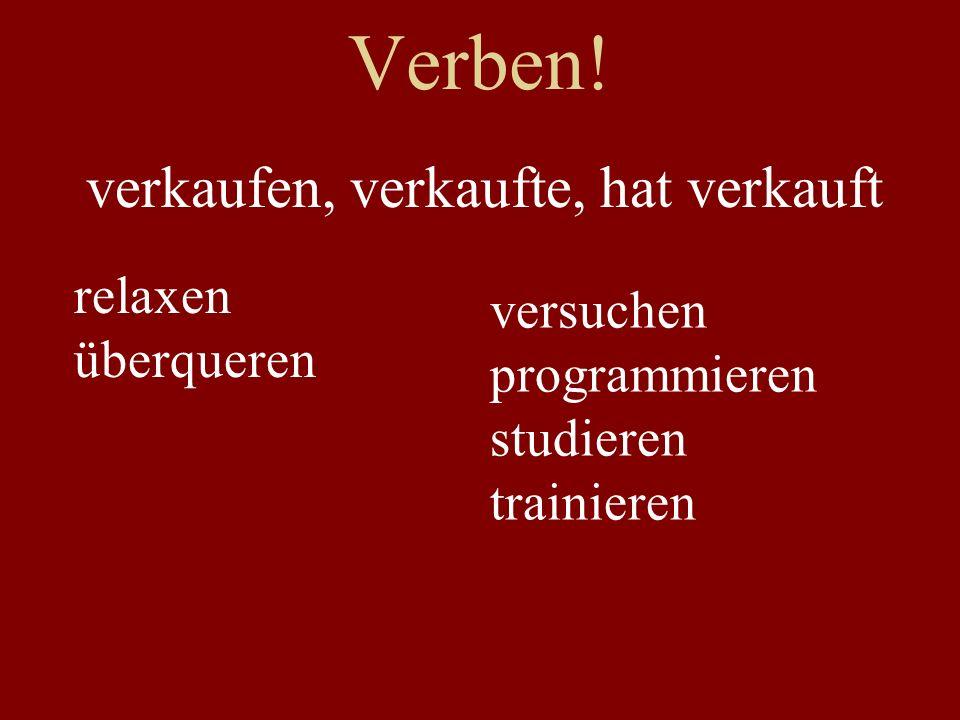 Verben! verkaufen, verkaufte, hat verkauft relaxen überqueren versuchen programmieren studieren trainieren
