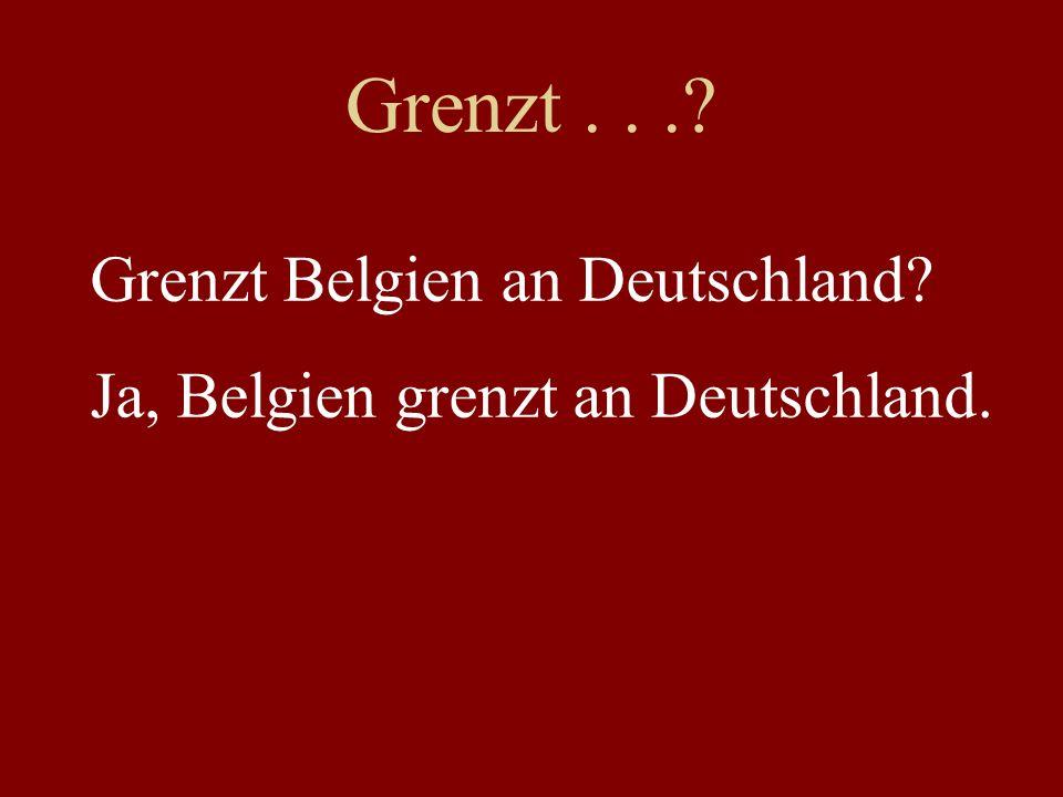 Grenzt...? Grenzt Belgien an Deutschland? Ja, Belgien grenzt an Deutschland.