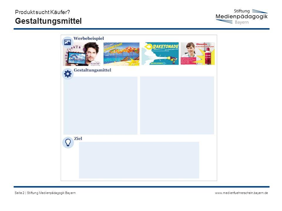 www.medienfuehrerschein.bayern.deSeite 2 | Stiftung Medienpädagogik Bayern Gestaltungsmittel Produkt sucht Käufer?