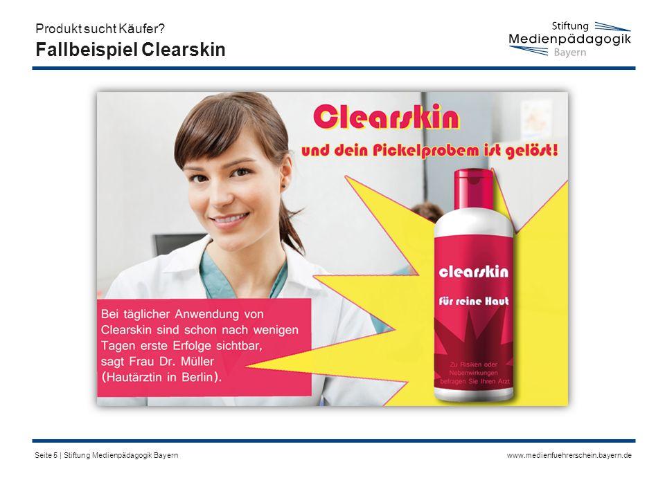 www.medienfuehrerschein.bayern.deSeite 5 | Stiftung Medienpädagogik Bayern Fallbeispiel Clearskin Produkt sucht Käufer?