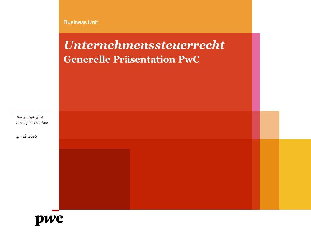 Business Unit Unternehmenssteuerrecht Generelle Präsentation PwC 4.