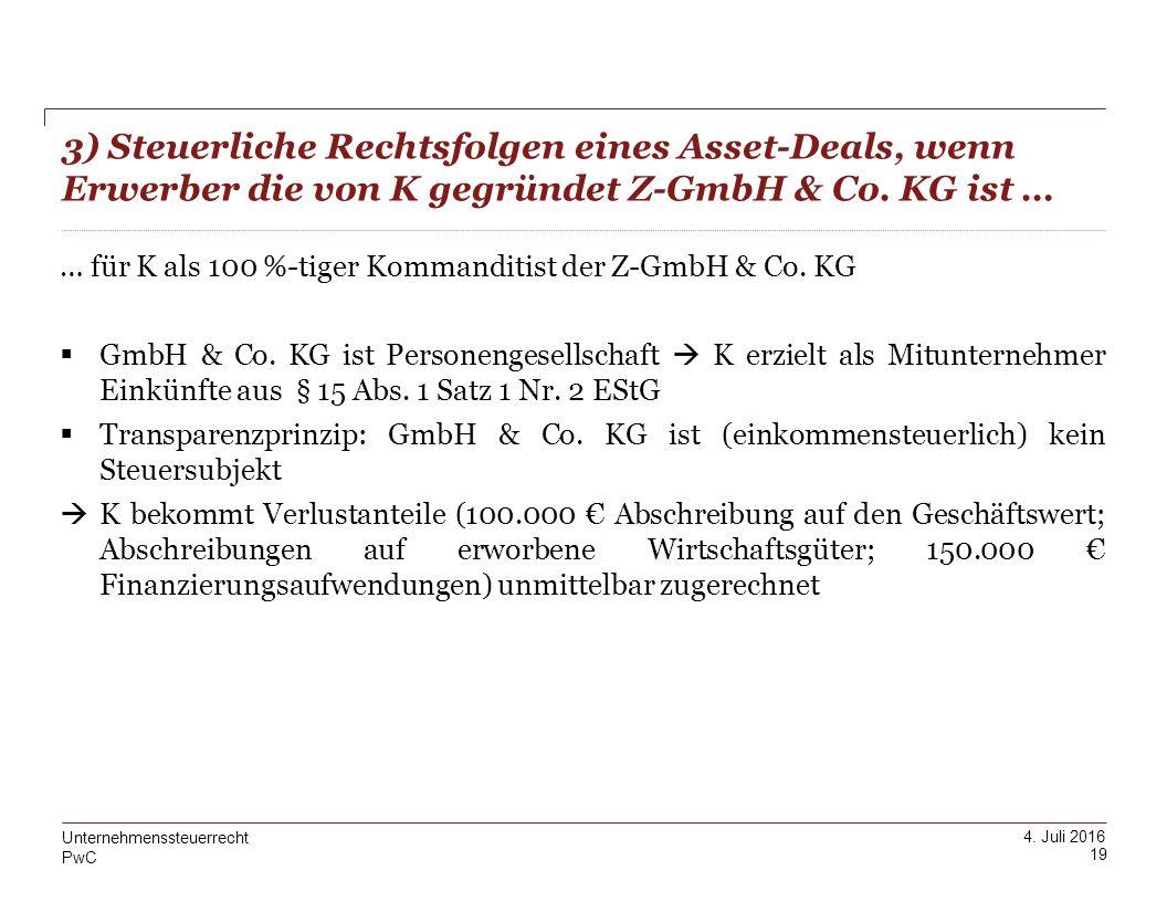 PwC 4. Juli 2016 19 Unternehmenssteuerrecht … für K als 100 %-tiger Kommanditist der Z-GmbH & Co. KG  GmbH & Co. KG ist Personengesellschaft  K erzi