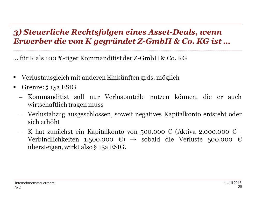 PwC 4. Juli 2016 20 Unternehmenssteuerrecht … für K als 100 %-tiger Kommanditist der Z-GmbH & Co. KG  Verlustausgleich mit anderen Einkünften grds. m