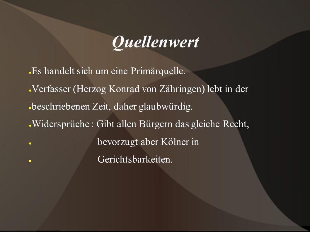 Quellenwert ● Es handelt sich um eine Primärquelle. ● Verfasser (Herzog Konrad von Zähringen) lebt in der ● beschriebenen Zeit, daher glaubwürdig. ● W