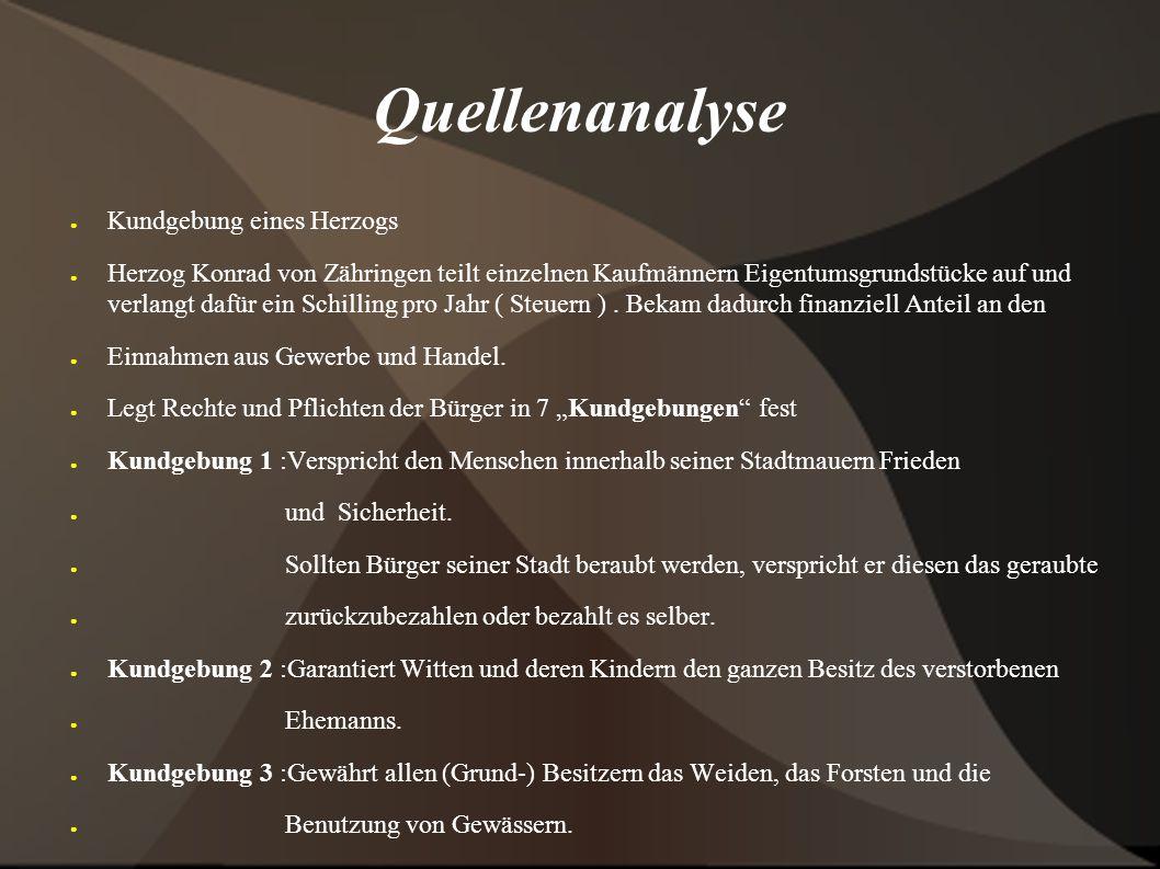 Quellenanalyse ● Kundgebung eines Herzogs ● Herzog Konrad von Zähringen teilt einzelnen Kaufmännern Eigentumsgrundstücke auf und verlangt dafür ein Sc