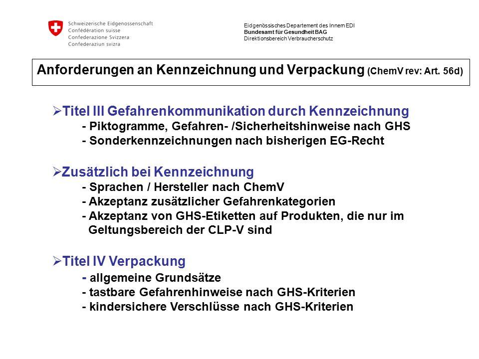 Eidgenössisches Departement des Innern EDI Bundesamt für Gesundheit BAG Direktionsbereich Verbraucherschutz Anforderungen an Kennzeichnung und Verpackung (ChemV rev: Art.