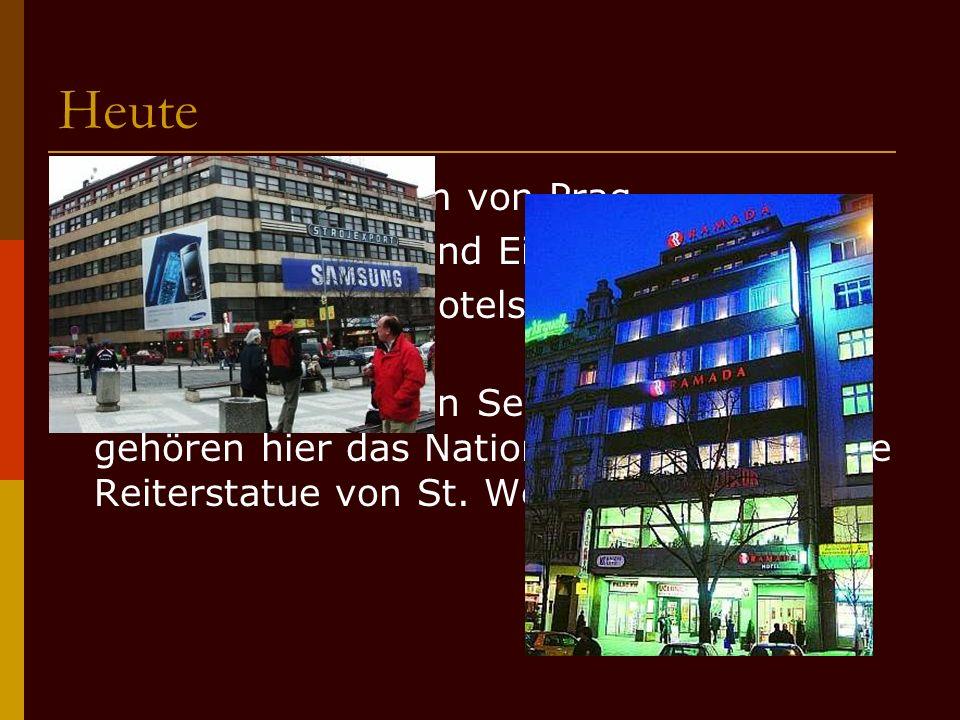 Heute BBildet das Zentrum von Prag WWichtiges Kultur und Einkaufzentrum VViele Geschäfte, Hotels, Restaurants und Cafés ZZu den historischen S
