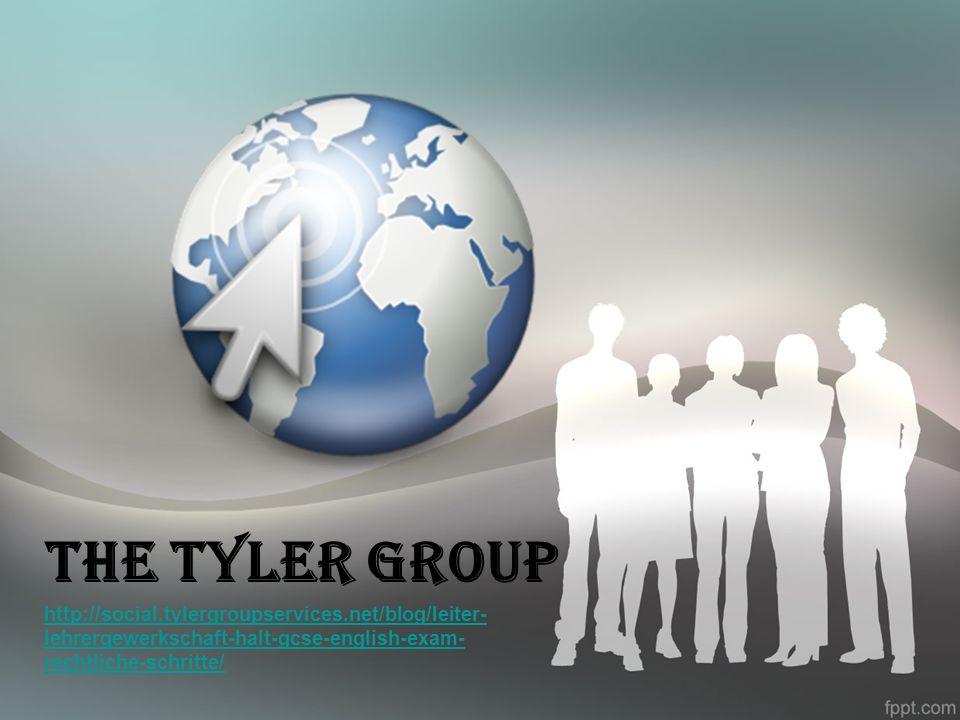 THE TYLER GROUP http://social.tylergroupservices.net/blog/leiter- lehrergewerkschaft-halt-gcse-english-exam- rechtliche-schritte/