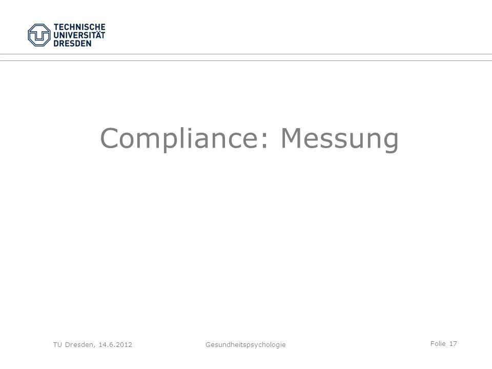 Folie 17 TU Dresden, 14.6.2012Gesundheitspsychologie Compliance: Messung
